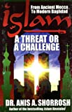 Islam - a Threat or a Challenge, Anis A. Shorrosh, 0975989707