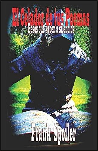 El Celador de tus poemas: Besos que saben a silencios (Spanish Edition) (Spanish)