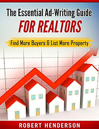 Amazon Com The Essential Ad Writing Guide For Realtors Find More Buyers List More Property Ebook Henderson Robert Kindle Store
