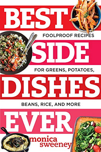 Best Side Dishes Ever: Foolproof Recipes for Greens, Potatoes, Beans, Rice, and More (Best Ever) (Best Potato Recipe Ever)