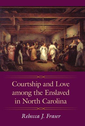 Courtship and Love among the Enslaved in North Carolina (Margaret Walker Alexander Series in African American Studies)