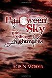 Halloween Sky and Other Nightmares, Robin Morris, 147516971X