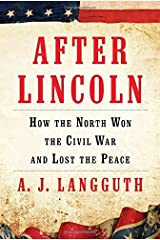 After Lincoln: How the North Won the Civil War and Lost the Peace by A. J. Langguth (2014-09-16) Hardcover