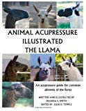 Animal Acupressure Illustrated the Llama, Deanna S. Smith, 1494833875