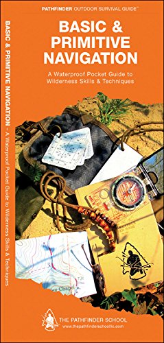 Basic & Primitive Navigation: A Waterproof Folding Guide to Wilderness Skills & Techniques (Pathfinder Outdoor Survival Guide (Map Skills Book)