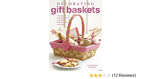 Decorating gift baskets 35 projects to make plus ideas to inspire decorating gift baskets 35 projects to make plus ideas to inspire for baskets boxes and more amazon books solutioingenieria Choice Image