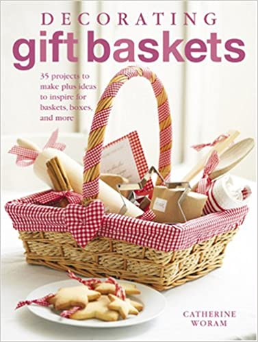 Decorating Gift Baskets: 35 Projects to Make Plus Ideas to Inspire ...