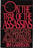 On the Trail of the Assassins: My Investigation and Prosecution of the Murder of President Kennedy 1st edition by Garrison, Jim (1988) Hardcover