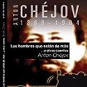 Los hombres que están de más y otros cuentos [The Men Who Are More and Other Stories] Audiobook by Anton Chèjov Narrated by Alazne Erdocia