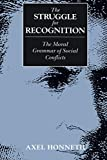 The Struggle for Recognition: The Moral Grammar of Social Conflicts (Studies in Contemporary German Social Thought)