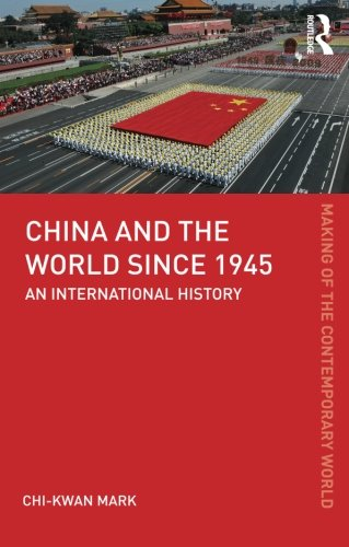 China and the World since 1945: An International History (The Making of the Contemporary World)