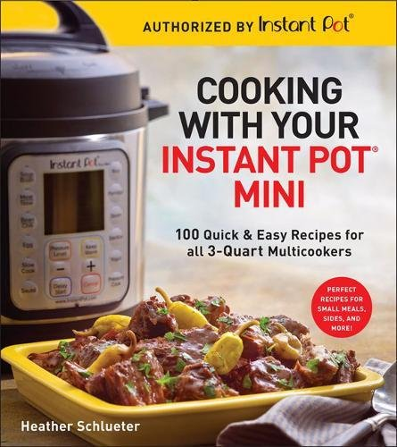 Cooking with Your Instant Pot® Mini: 100 Quick & Easy Recipes for 3-Quart Models cover