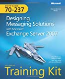 MCITP Self-Paced Training Kit (Exam 70-237): Designing Messaging Solutions with Microsoft® Exchange Server 2007 (PRO-Certification)