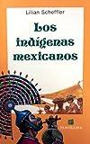 Los Indigenas Mexicanos, Lilian Scheffler, 9683802877