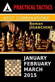Best Combinations - January, February, March 2015 (Quarterly Chess Tactics) by [Jiganchine, Roman]