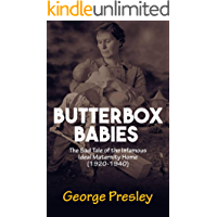 BUTTERBOX BABIES : The Sad Tale of the Infamous Ideal Maternity Home (1920 to 1940).