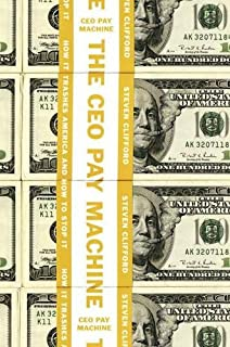 Book Cover: The CEO Pay Machine: How it Trashes America and How to Stop it