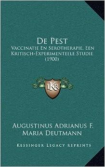 de Pest: Vaccinatie En Serotherapie, Een Kritisch-Experimenteele Studie (1900)