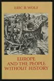 Europe and the People Without History, Eric R. Wolf, 0520044592