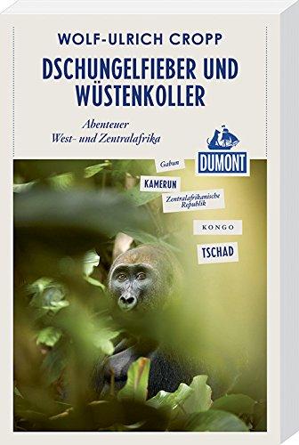 Dschungelfieber und Wüstenkoller (DuMont Reiseabenteuer): Abenteuer West- und Zentralafrika