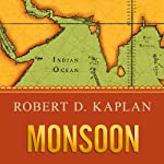 Monsoon: The Indian Ocean and the Future of American Power | Robert D. Kaplan