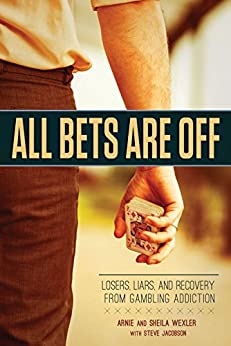 All Bets Are Off: Losers, Liars, and Recovery from Gambling Addiction by [Wexler, Arnie]