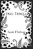 Small Things, Sarah O'Sullivan, 1450092160