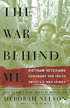 The War Behind Me: Vietnam Veterans Confront the Truth about U.S. War Crimes by [Nelson, Deborah]