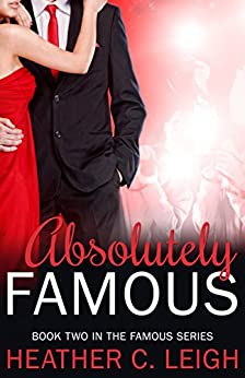 Absolutely Famous (Famous Series Book 2) by [Leigh, Heather C.]