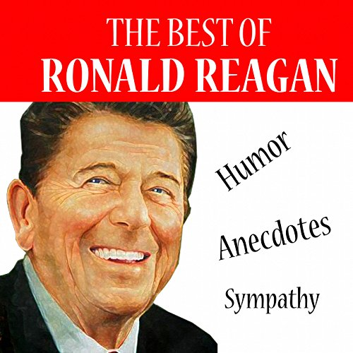 The Best of Reagan – Humor, Anecdotes, Sympathy