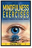 Mindfulness: Mindfulness Exercises - A Guide To Zen