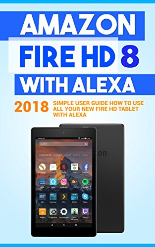 amazon fire hd 8 with alexa 2018 simple user guide how to use all rh amazon com Amazon Kindle Fire Tablet Kindle Fire Quick Setting Screen