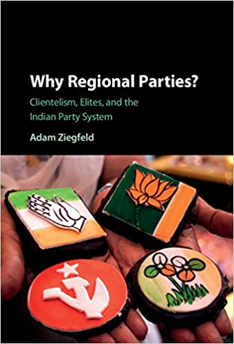 Why Regional Parties?: Clientelism, Elites, and the Indian