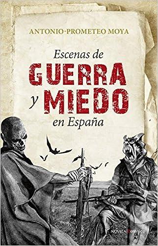 Escenas De Guerra Y Miedo En España (Narrativa): Amazon.es: Prometeo Moya Valle, Antonio: Libros