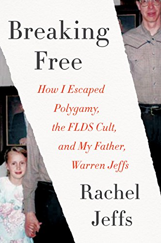 Breaking Free: How I Escaped Polygamy, the FLDS Cult, and My