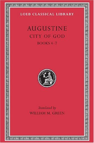 Augustine: City of God, Volume II, Books 4-7 (Loeb Classical Library No. 412)