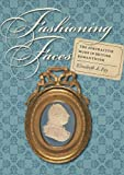 img - for Fashioning Faces: The Portraitive Mode in British Romanticism (Becoming Modern: New Nineteenth-Century Studies) book / textbook / text book