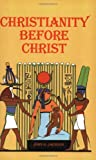 Christianity Before Christ, John G. Jackson, 0910309205
