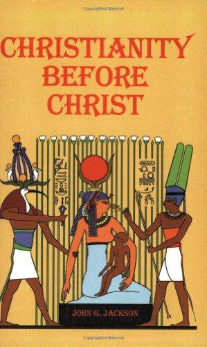 Christianity Before Christ (Walter Williams The Historical Origin Of Christianity)