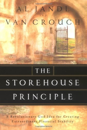 The Storehouse Principle  A Revolutionary God Idea For Creating Extraordinary Financial Stability