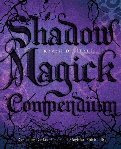Shadow Magick Compendium: Exploring Darker Aspects of Magickal Spirituality by Raven Digitalis (September 08,2008)