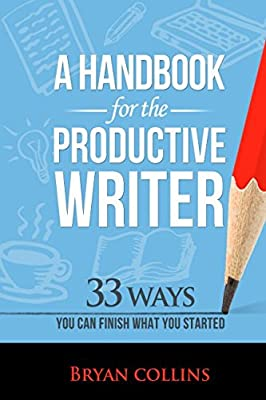 A Handbook For the Productive Writer: 33 Ways You Can Finish What You Started