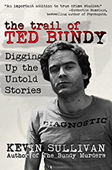 The Trail of Ted Bundy: Digging Up The Untold Stories (English Edition) de [Sullivan, Kevin]