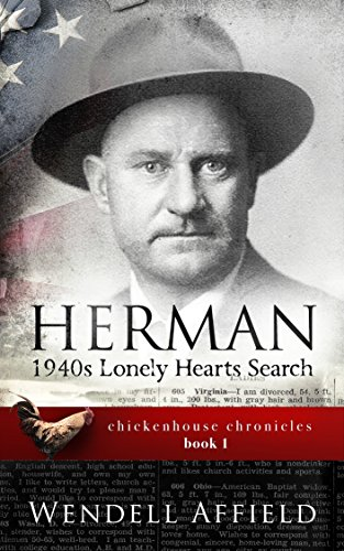 Herman: 1940s Lonely Hearts Search Chickenhouse Chronicles, Book I by [Affield, Wendell]