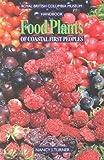 Food Plants of Coastal First Peoples (Royal British Columbia Museum Handbook)