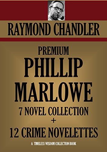 PHILIP MARLOWE PREMIUM 7 NOVEL COLLECTION  + 12 CRIME NOVELETTES (Timeless Wisdom Collection Book 2300) (English Edition)