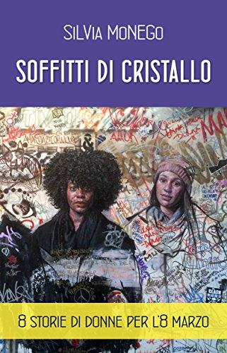 Soffitti di cristallo: 8 Storie di donne per l'8 marzo (Italian Edition)