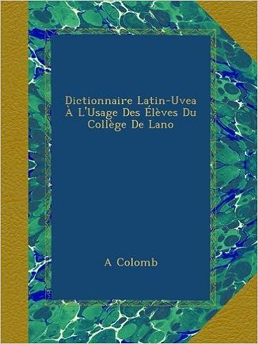 Lire Dictionnaire Latin-Uvea À L'Usage Des Élèves Du Collège De Lano pdf