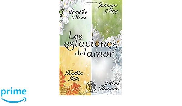 Las estaciones del amor (Spanish Edition): Julianne May, Camilla Mora, Kathia Iblis, Mimi Romanz: 9781725048423: Amazon.com: Books