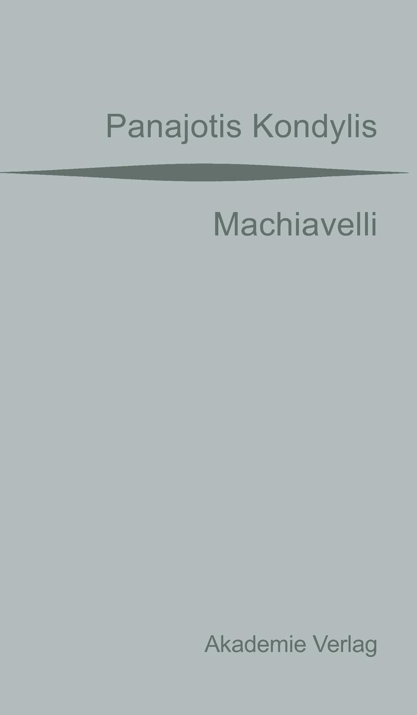 Machiavelli: Aus dem Griechischen übersetzt von Gaby Wurster. Mit einer Vorrede von Günter Maschke